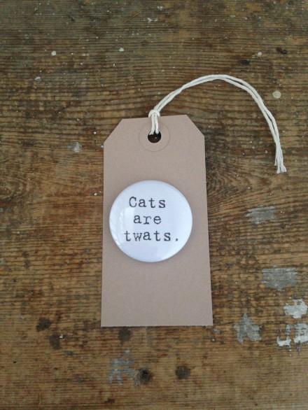 Cats Are Twats Badge_Tag
